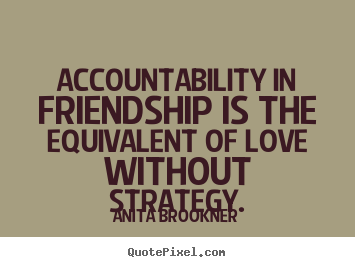 Design your own photo quotes about friendship - Accountability in friendship is the equivalent..