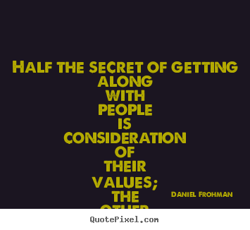 Friendship quote - Half the secret of getting along with people is consideration of their..