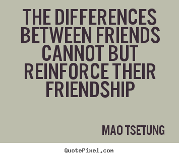 Friendship quotes - The differences between friends cannot but..