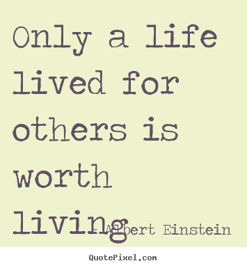 Only a life lived for others is worth living Albert Einstein best friendship quotes