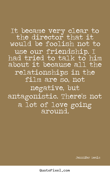 Friendship sayings - It became very clear to the director that it would be foolish not..