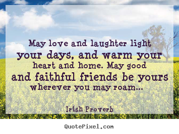 Create your own poster quotes about friendship - May love and laughter light your days, and warm..