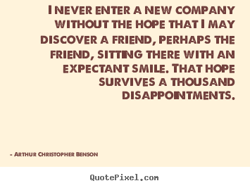 Friendship quote - I never enter a new company without the hope that i may..
