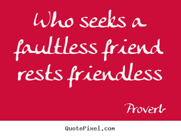 How to make picture quotes about friendship - Who seeks a faultless friend rests friendless