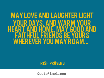 Friendship quotes - May love and laughter light your days, and..