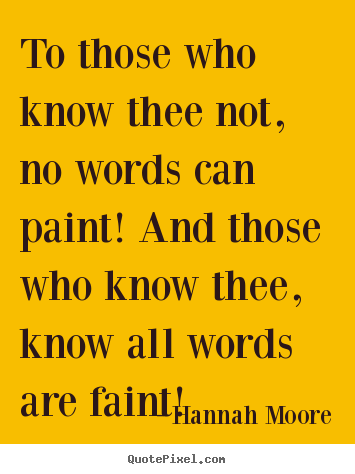 Friendship quotes - To those who know thee not, no words can paint! and..