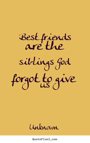 unknown picture quotes best friends are the siblings god