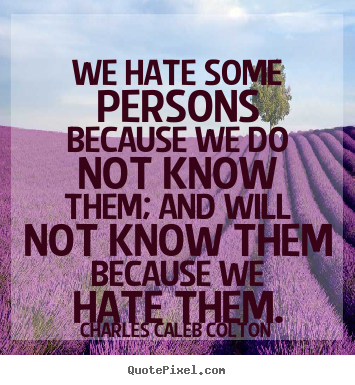 Friendship quotes - We hate some persons because we do not know them;..