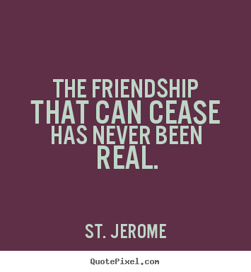 Quotes about friendship - The friendship that can cease has never been..