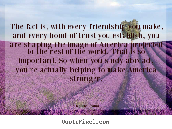 How to make picture quotes about friendship - The fact is, with every friendship you make,..