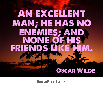 Quote about friendship - An excellent man; he has no enemies; and none of..