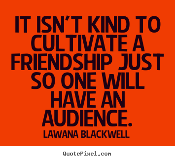 Friendship quote - It isn't kind to cultivate a friendship just..