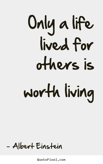 Quotes about friendship - Only a life lived for others is worth living