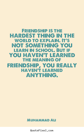 Create custom picture quotes about friendship - Friendship is the hardest thing in the world to explain. it's not something..