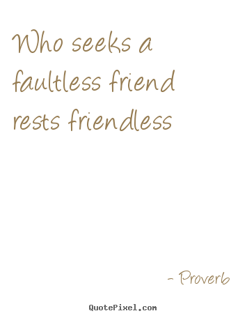 Make picture quotes about friendship - Who seeks a faultless friend rests friendless