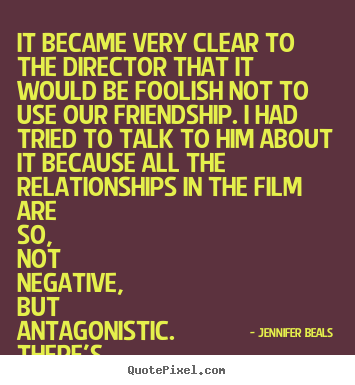 Quotes about friendship - It became very clear to the director that it would..