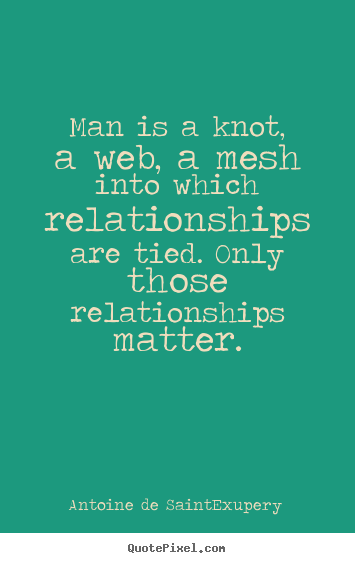 Friendship quotes - Man is a knot, a web, a mesh into which relationships are tied...