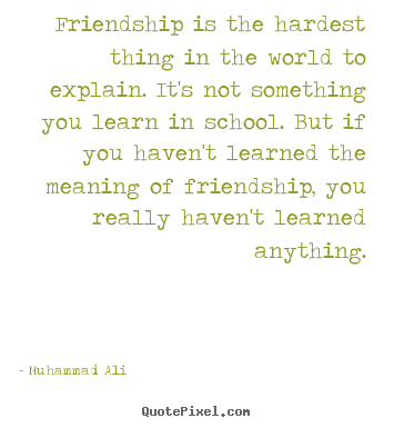 Make custom picture quotes about friendship - Friendship is the hardest thing in the world to explain...
