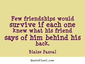 Quote about friendship - Few friendships would survive if each one knew what..