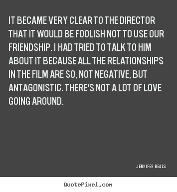 Jennifer Beals picture quotes - It became very clear to the director that it would be foolish.. - Friendship quote