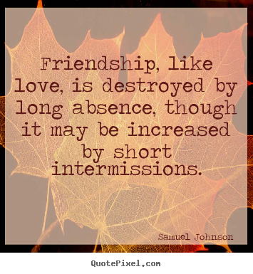 Sayings about friendship - Friendship, like love, is destroyed by long absence,..