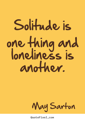How to make picture quotes about friendship - Solitude is one thing and loneliness is another.