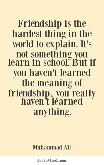 Muhammad Ali picture quotes - Friendship is the hardest thing in the world.. - Friendship quotes