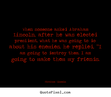 How to design poster sayings about friendship - When someone asked abraham lincoln, after he was elected president,..