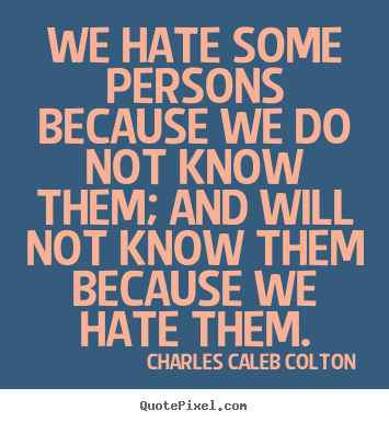 Quote about friendship - We hate some persons because we do not know..