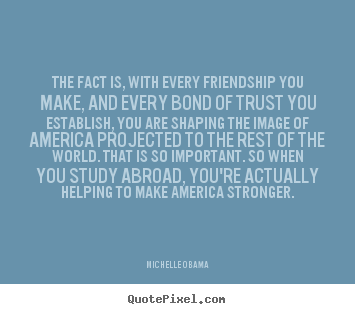 Diy picture quotes about friendship - The fact is, with every friendship you make, and every bond..