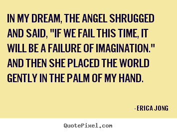 "Friendship quotes - In my dream, the angel shrugged and said, ""if we fail this time,.."