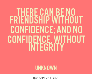Customize picture quotes about friendship - There can be no friendship without confidence; and no confidence,..