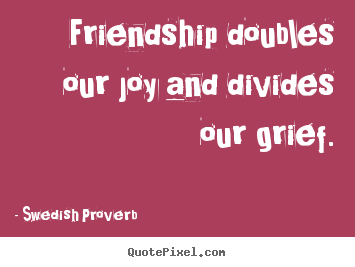 How to design picture quote about friendship - Friendship doubles our joy and divides our..