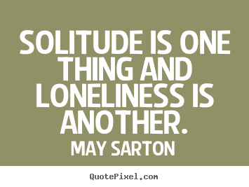 Design image quotes about friendship - Solitude is one thing and loneliness is another.
