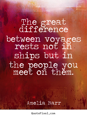 Friendship quotes - The great difference between voyages rests not in ships..