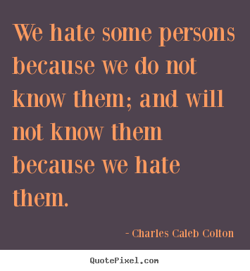 Quote about friendship - We hate some persons because we do not know them;..