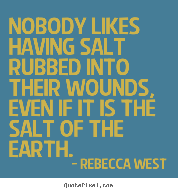 Rebecca West picture quotes - Nobody likes having salt rubbed into their.. - Friendship quotes
