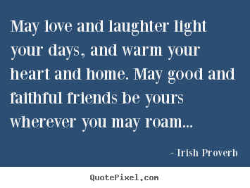 Design your own picture quotes about friendship - May love and laughter light your days, and..