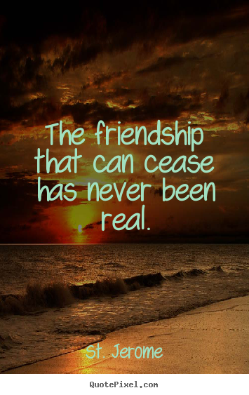 Diy picture quotes about friendship - The friendship that can cease has never been real.