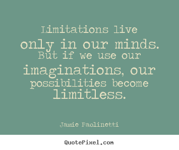 Quotes about inspirational - Limitations live only in our minds. but if we..