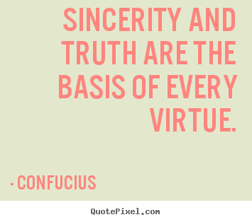 Confucius picture quotes - Sincerity and truth are the basis of every.. - Inspirational quotes