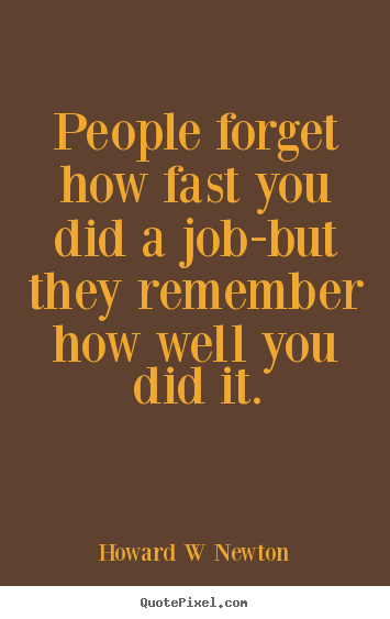 How to design picture quotes about inspirational - People forget how fast you did a job-but they remember..