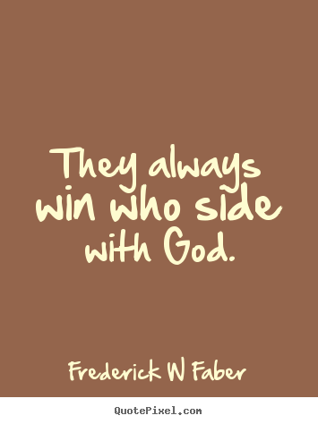 Frederick W Faber picture quotes - They always win who side with god. - Inspirational quotes