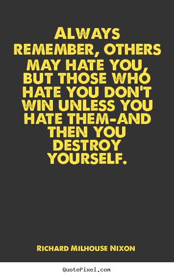 Design your own picture quote about inspirational - Always remember, others may hate you, but those who hate..