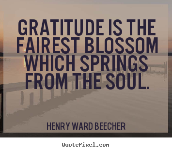 Quote about inspirational - Gratitude is the fairest blossom which springs from the soul.
