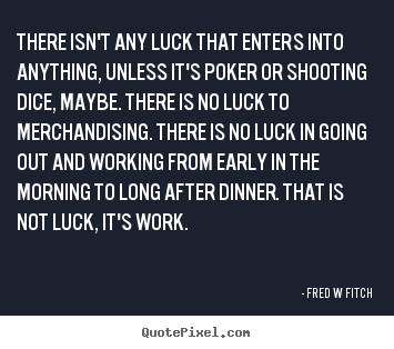 Quotes about inspirational - There isn't any luck that enters into anything, unless..