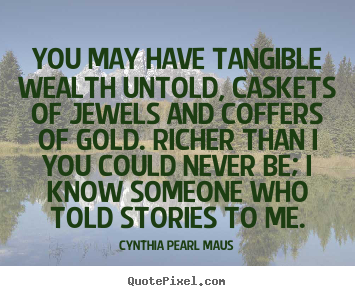 Create your own picture quotes about inspirational - You may have tangible wealth untold, caskets of..