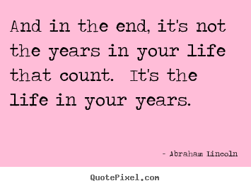 How to make picture quotes about inspirational - And in the end, it's not the years in your life that count...