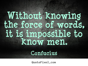 Inspirational quotes - Without knowing the force of words, it is impossible..