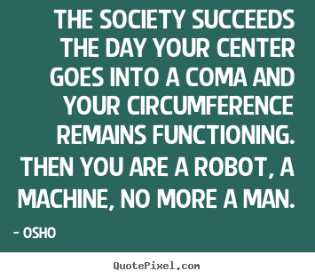 Quote about inspirational - The society succeeds the day your center goes into..